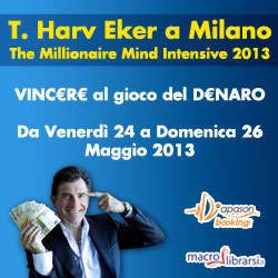 Macrolibrarsi.it presenta Evento: THE MILLIONAIRE MIND INTENSIVE 2013 con T. Harv Eker a Milano-
