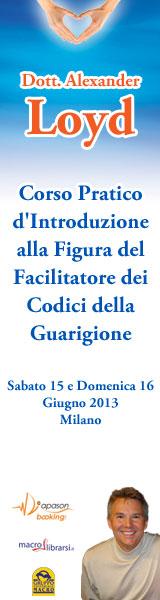 Macrolibrarsi.it presenta Evento: Corso Pratico d'Introduzione alla Figura del Facilitatore dei Codici della Guarigione con il dott. Alexander Loyd